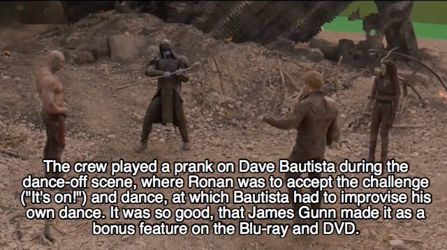 """Adaptation - The crew playeda prank on Dave Bautista during the dance-off scene, where Ronan was to accept the challenge (""""It's on!"""") and dance, at which Bautista had to improvise his own dance. It was so good, that James Gunn made it as a bonus feature on the Blu-ray and DVD."""