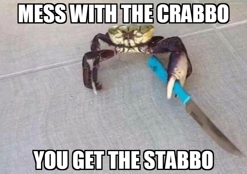 Crab - MESSWITH THE CRABBO YOU GET THE STABBO