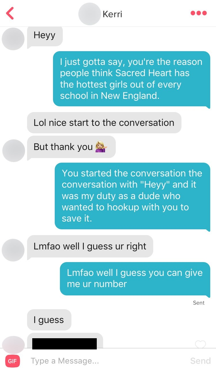"""Text - Kerri Неу I just gotta say, you're the reason people think Sacred Heart has the hottest girls out of every school in New England. Lol nice start to the conversation But thank you You started the conversation the conversation with """"Heyy"""" and it was my duty as a dude who wanted to hookup with you to save it. Lmfao well I guess ur right Lmfao well I guess you can give 