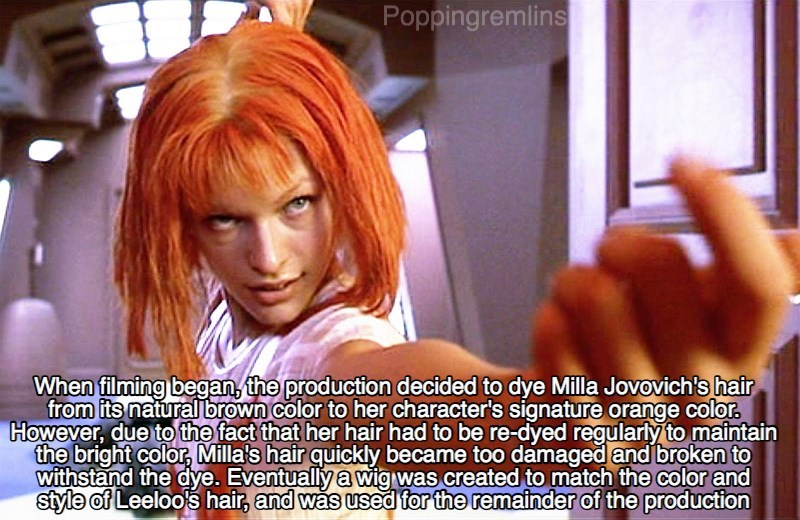 Hair - Poppingremlins When filming began, the production decided to dye Milla Jovovich's hair from its natural brown color to her character's signature orange color. However, due to the fact that her hair had to be re-dyed regularly to maintain the bright color, Milla's hair quickly became too damaged and broken to withstand the dye. Eventually a wig was created to match the color and style of Leeloo's hair, and was used for the remainder of the production