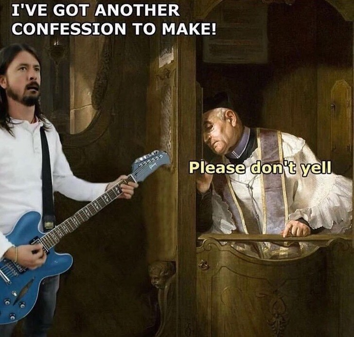 Musician - I'VE GOT ANOTHER CONFESSION TO MAKE! Please don t yell