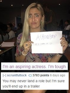 Photo caption - I'm an aspiring actress. I'm tough. H scruntfuttock 3783 points 6 days ago You may never land a role but I'm sure you'll end up in a trailer