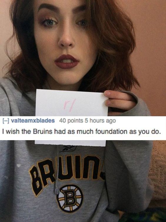 Lip - Hvalteamxblades 40 points 5 hours ago I wish the Bruins had as much foundation as you do. BRUIN B