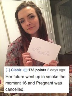 Text - H Cishir173 points 2 days ago Her future went up in smoke the moment 16 and Pregnant was cancelled.