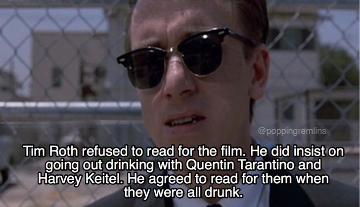 Eyewear - @poppingremlins Tim Roth refused to read for the film. He did insist on going out drinking with Quentin Tarantino and Harvey Keitel, He agreed to read for them when they were all drunk.