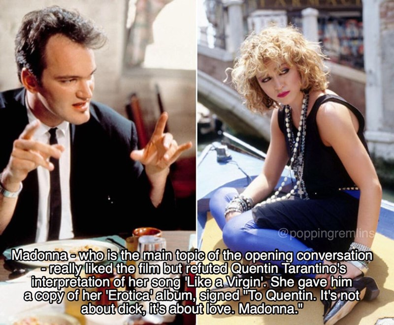 """Hairstyle - @poppingremlins Madonna who is the main topic of the opening conversation really liked the film but refuted Quentin Tarantino's interpretation of her song Like a Virgin She gave him a copy of her 'Erotica album, signed To Quentin. It's not about dick, it's about love. Madonna."""""""