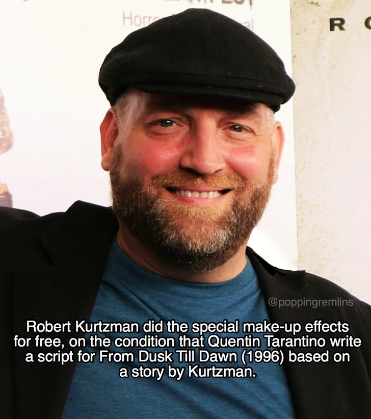 Hair - Hor R C al @poppingremlins Robert Kurtzman did the special make-up effects for free, on the condition that Quentin Tarantino write a script for From Dusk Till Dawn (1996) based on a story by Kurtzman.