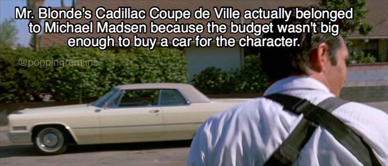 Land vehicle - Mr.Blonde's Cadillac Coupe de Ville actually belonged to Michael Madsen because the budget wasn't big enough to buy a car for the character. @poppingremlins