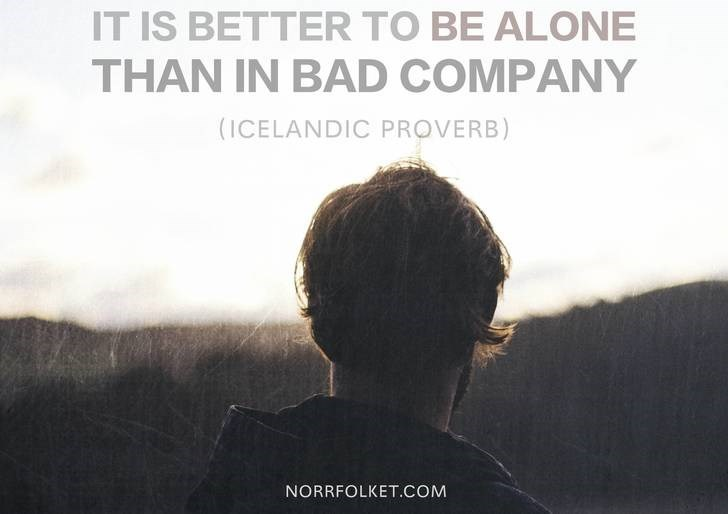 Text - IT IS BETTER TO BE ALONE THAN IN BAD COMPANY (ICELANDIC PROVERB) NORRFOLKET.COM
