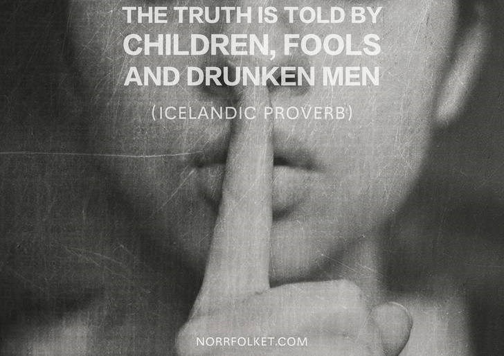 Text - THE TRUTH IS TOLD BY CHILDREN, FOOLS AND DRUNKEN MEN (ICELANDIC PROVERB) NORRFOLKET.COM
