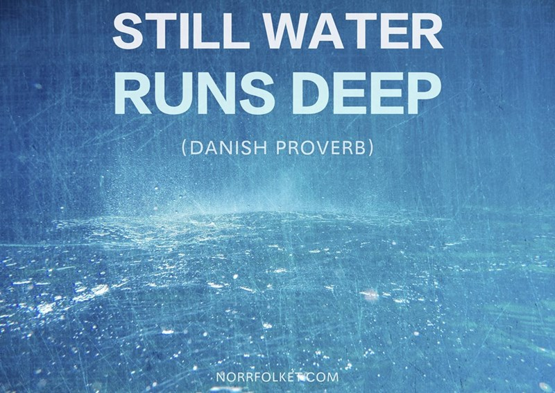 Text - STILL WATER RUNS DEEP (DANISH PROVERB) NORRFOLKECOM