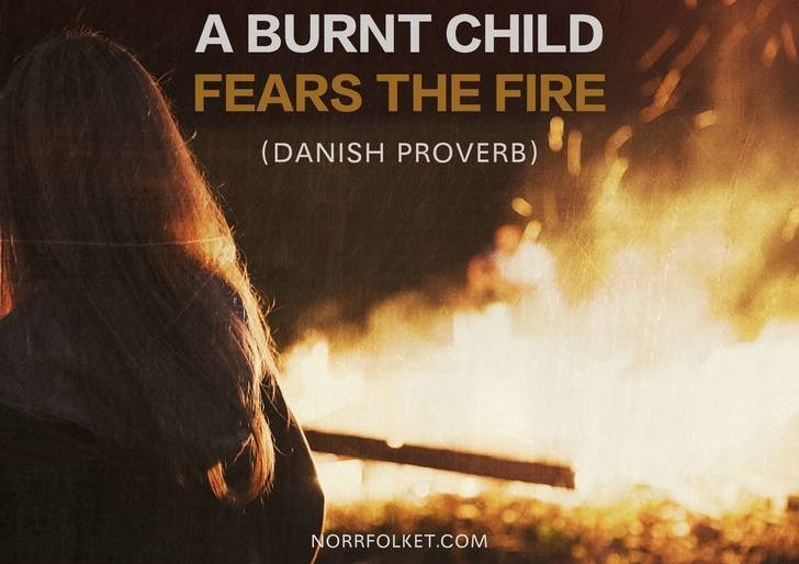 Movie - A BURNT CHILD FEARS THE FIRE (DANISH PROVERB) NORRFOLKET.COM