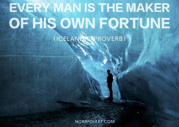Text - EVERY MAN IS THE MAKER OF HIS OWN FORTUNE (ICELAN PROVERB) NORRFOLKET.COM