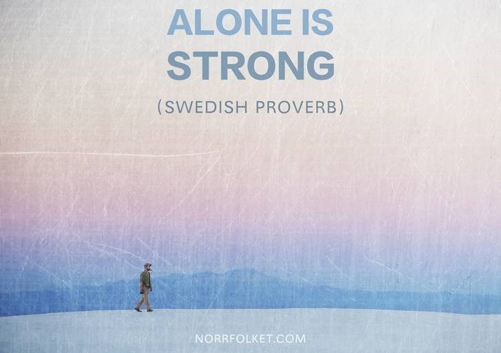 Text - ALONE IS STRONG (SWEDISH PROVERB) NORRFOLKET.COM
