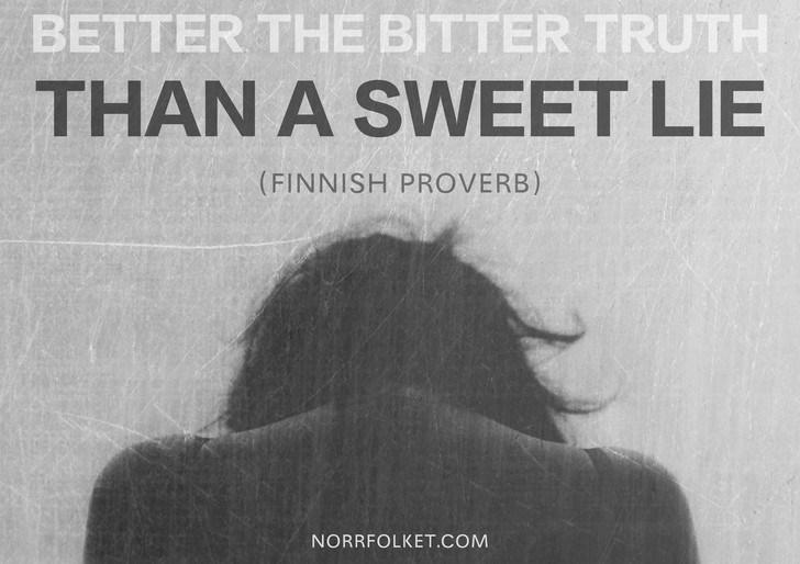 Text - BETTER THE BITTER TRUTH THAN A SWEET LIE (FINNISH PROVERB) NORRFOLKET.COM