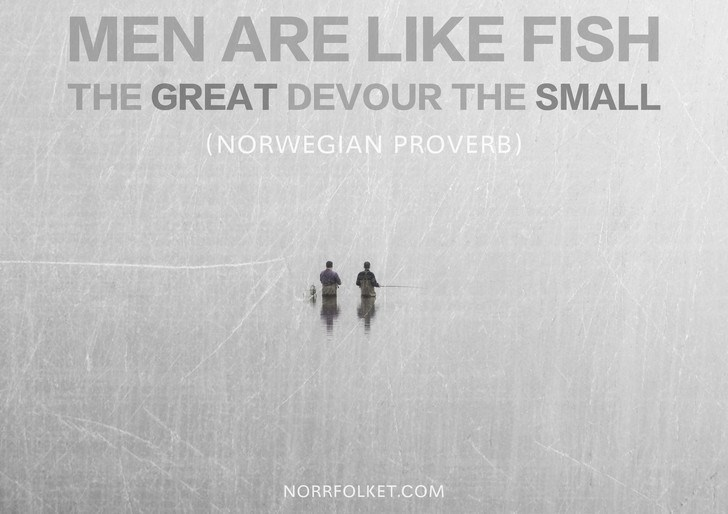 Text - MEN ARE LIKE FISH THE GREAT DEVOUR THE SMALL (NORWEGIAN PROVERB) *# NORRFOLKET.COM