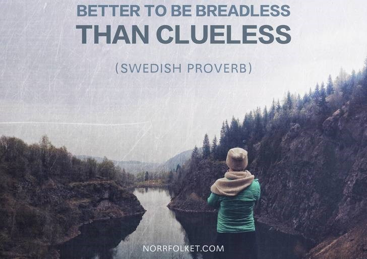 Text - BETTER TO BE BREADLESS THAN CLUELESS (SWEDISH PROVERB) NORRFOLKET.COM