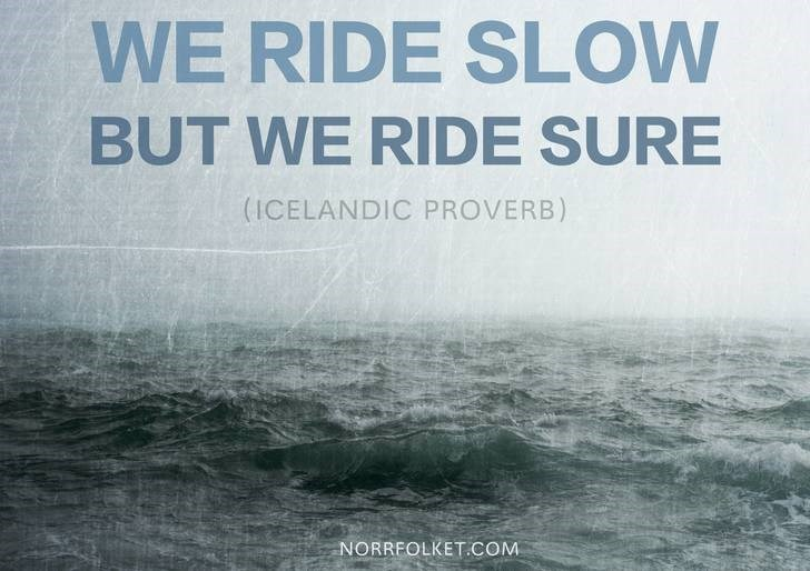 Text - WE RIDE SLOW BUT WE RIDE SURE (ICELANDIC PROVERB) NORRFOLKET.COM