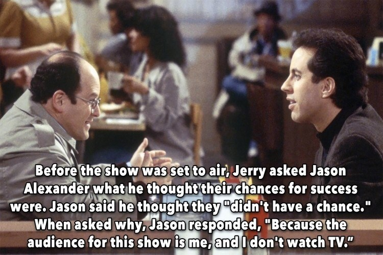 """Photo caption - Before the show was set to air, Jerry asked Jason Alexander what he thought their chances for success were. Jason said he thought they """"didn't have a chance."""" When asked why, Jason responded, """"Because the audience for this show is me, and 0 don't watch TV."""""""