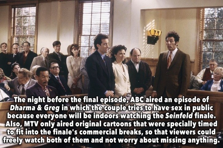 People - The night before the final episode, ABC aired an episode of Dharma & Greg in which the couple tries to have sex in public because everyone will be indoors watching the Seinfeld finale. Also, MTV only aired original cartoons that were specially timed to fit into the finale's commercial breaks, so that viewers could freely watch both of them and not worry about missing anything.