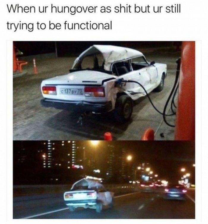 Vehicle - When ur hungover as shit but ur still trying to be functional 137BY 7