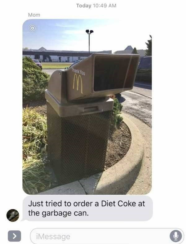 Technology - Today 10:49 AM Mom Thank You Just tried to order a Diet Coke at the garbage can iMessage
