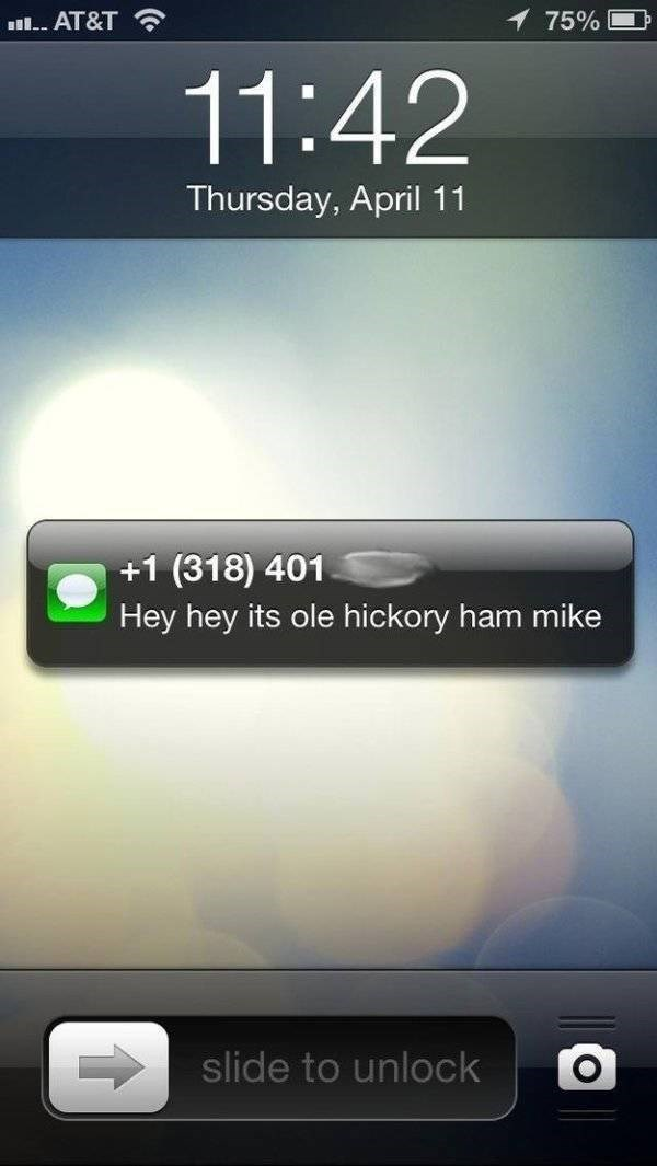 Text - AT&T 75% 11:42 Thursday, April 11 +1 (318) 401 Hey hey its ole hickory ham mike slide to unlock
