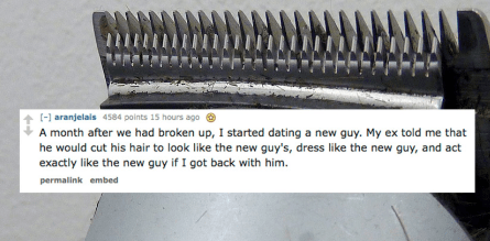 Auto part - - aranjelais 4584 points 15 hours ago A month after we had broken up, I started dating a new guy. My ex told me that he would cut his hair to look like the new guy's, dress like the new guy, and act exactly like the new guy if I got back with him. permalink embed