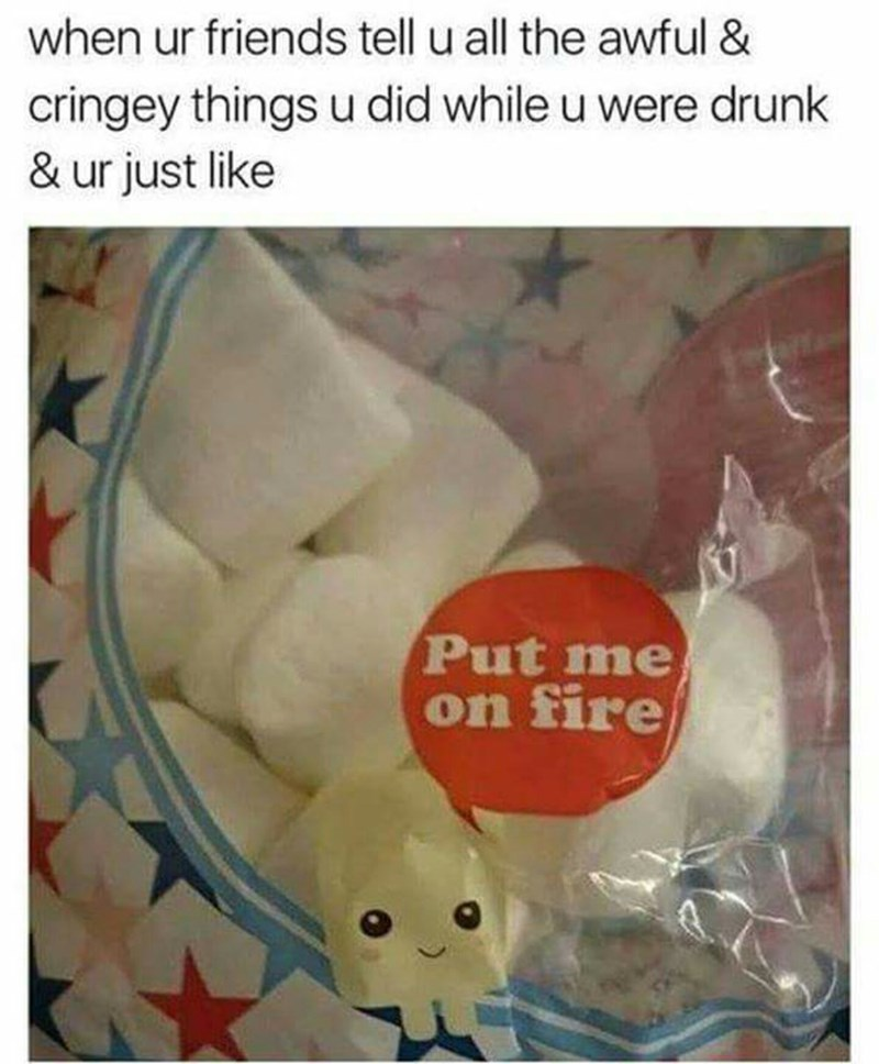 drunken embarrassment marshmallow bag fire
