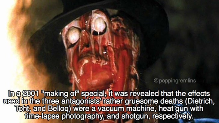 "Photo caption - @poppingremlins In a 2001 making of"" special it was revealed that the effects used in the three antagonists' rather gruesome deaths (Dietrich, Toht, and Belloq) were a vacuum machine, heat gun with time-lapse photography, and shotgun, respectively"
