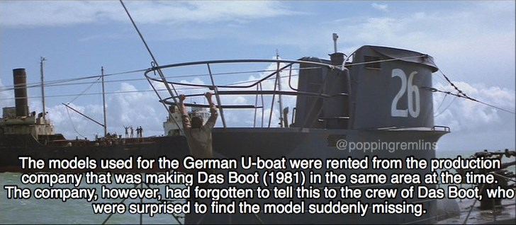 Vehicle - 26 @poppingremlins The models used for the German U-boat were rented from the production company that was making Das Boot (1981) in the same area at the time. The company, however, had forgotten to tell this to the crew of Das Boot, who were surprised to find the model suddenly missing.