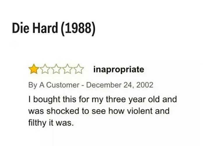 Text - Die Hard (1988) inapropriate By A Customer - December 24, 2002 I bought this for my three year old and was shocked to see how violent and filthy it was.