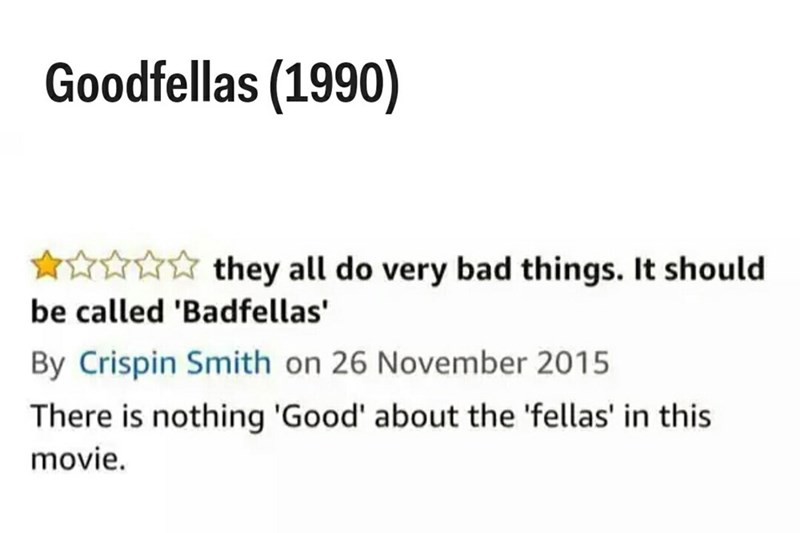 Text - Goodfellas (1990) they all do very bad things. It should be called 'Badfellas' By Crispin Smith on 26 November 2015 There is nothing 'Good' about the 'fellas' in this movie.