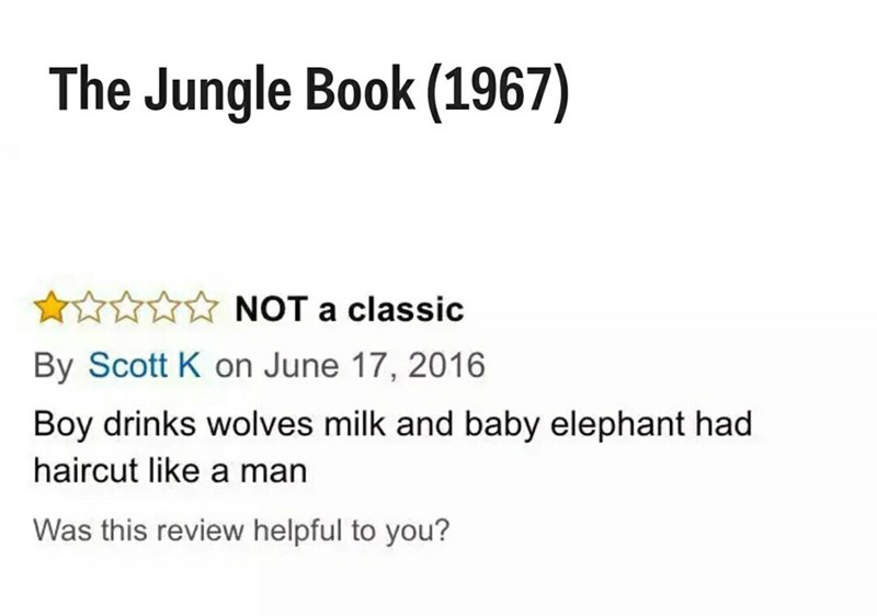 Text - The Jungle Book (1967) NOT a classic By Scott K on June 17, 2016 Boy drinks wolves milk and baby elephant had haircut like a man Was this review helpful to you?