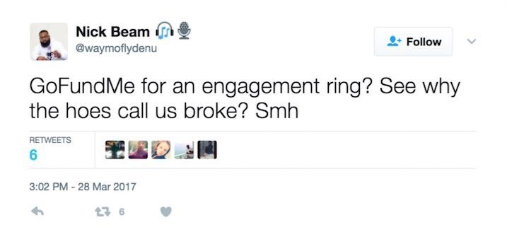 Text - Nick Beam Follow @waymoflydenu GoFundMe for an engagement ring? See why the hoes call us broke? Smh RETWEETS 6 3:02 PM -28 Mar 2017 9 17