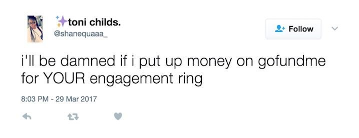 Text - toni childs. Follow @shanequaaa i'll be damned if i put up money on gofundme for YOUR engagement ring 8:03 PM 29 Mar 2017