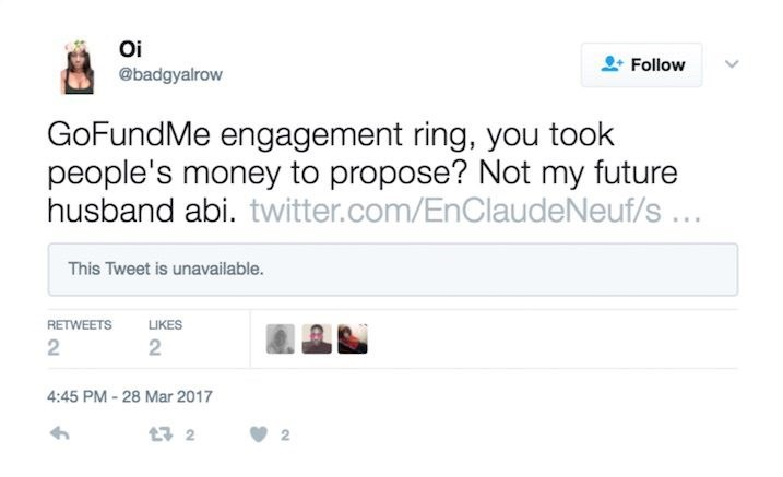Text - Oi Follow @badgyalrow GoFundMe engagement ring, you took people's money to propose? Not my future husband abi. twitter.com/EnClaudeNeuf/s... This Tweet is unavailable. LIKES RETWEETS 2 2 4:45 PM - 28 Mar 2017 t2 2