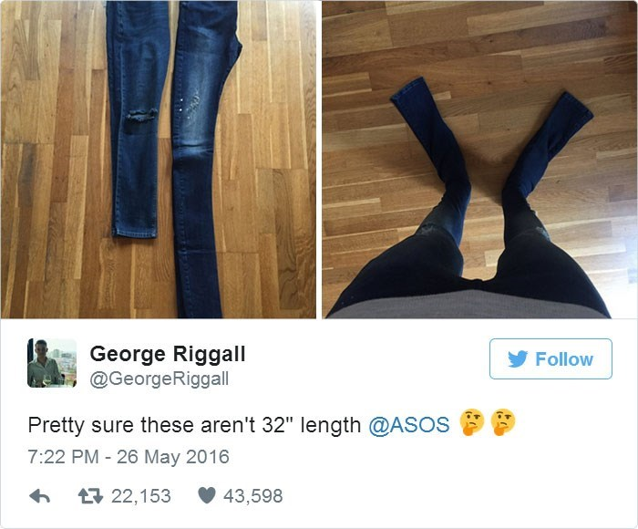 """Jeans - George Riggall @GeorgeRiggall Follow Pretty sure these aren't 32"""" length @ASOS 7:22 PM 26 May 2016 t22,153 43,598"""
