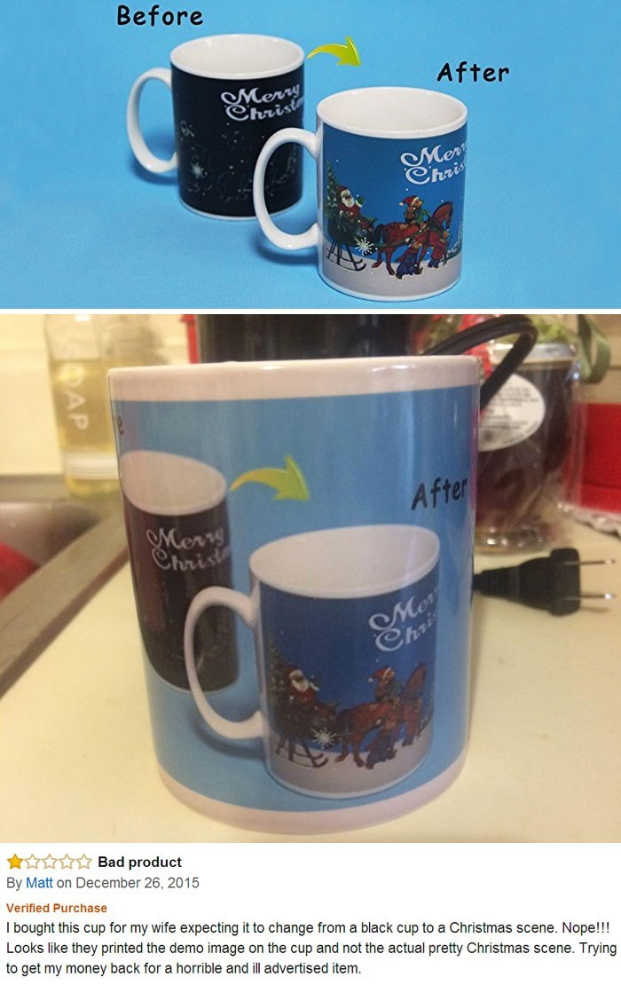 Cup - Before After Merry Christ Mer Chris After Merrs Christ Mo Choi A Bad product By Matt on December 26, 2015 Verified Purchase I bought this cup for my wife expecting it to change from a black cup to a Christmas scene. Nope!!! Looks like they printed the demo image on the cup and not the actual pretty Christmas scene. Trying to get my money back for a horrible and ill advertised item. AP