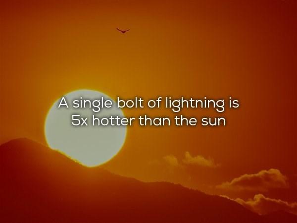 Sky - A single bolt of lightning is 5x hotter than the sun