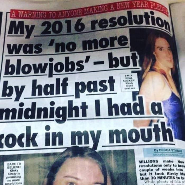 cringeworthy - Newspaper - A WARNING TO ANYONE MAKING A NEW YEAR FLMMR My 2016 resolutio was 'no more blowjobs'-but by half past midnight I had a ock in my mouth IMA REAL SUCKER Kirsty loves By BECCA STUBBS beocandypo.o BARE TO BELIEVE Kinky Kirsty is promising no more resolutions MILLIONS make Now resolutions only to brea couple of weeks into but it took Kirsty Ma than 30 MINUTES to br While plenty of folk ws