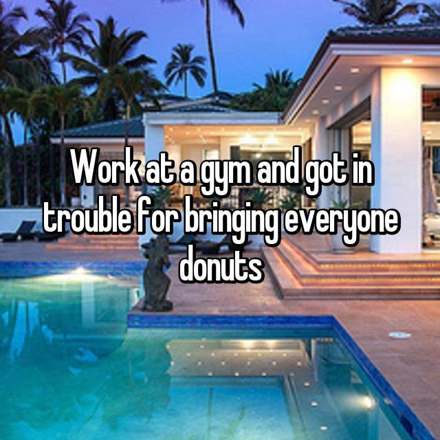 i work at a gym and got in trouble for bringing everyone donuts