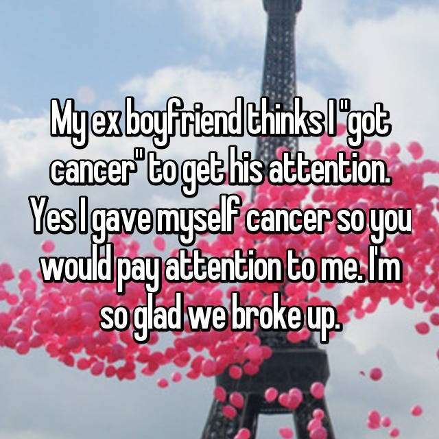 Girl who broke up with guy because he thought she just got cancer for attention