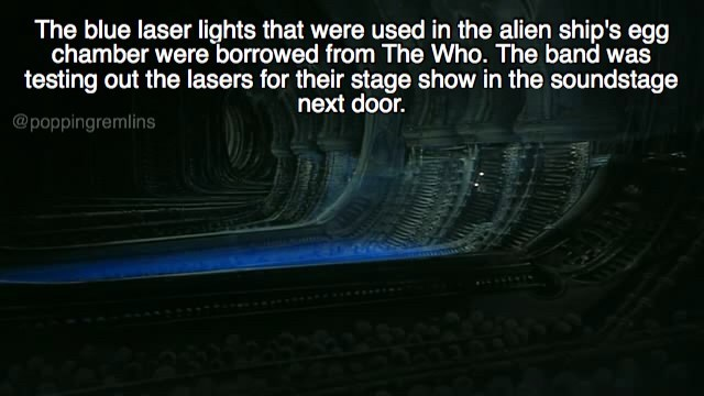 Text - The blue laser lights that were used in the alien ship's egg chamber were borrowed from The Who. The band was testing out the lasers for their stage show in the soundstage next door. @poppingremlins