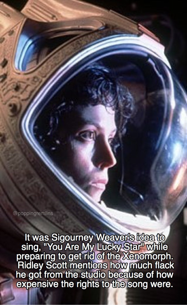 """Poster - @poppingremlins It was Sigourney Weaver's idea to sing, """"You Are My Lucky Star"""" while preparing to get rid of the Xenomorph. Ridley Scott mentions how much flack he got from the studio because of how expensive the rights to the song were."""