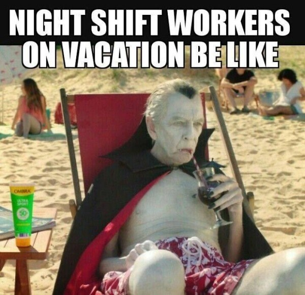 Work Meme about night shift workers with pic of a vampire at the beach