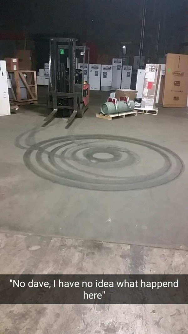work meme about messing around at work with pics of circular tracks left by forklift in the dust