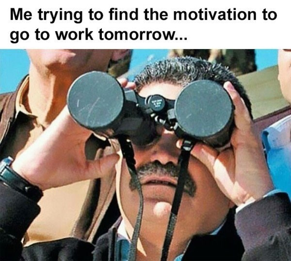 work meme about not wanting to go to work with pic of man looking through closed binoculars