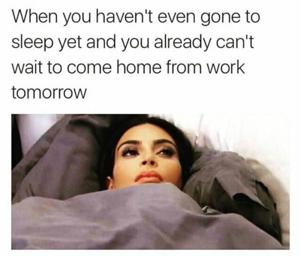 work meme about thinking about getting out of work with pic of Kim Kardashian laying under a blanket