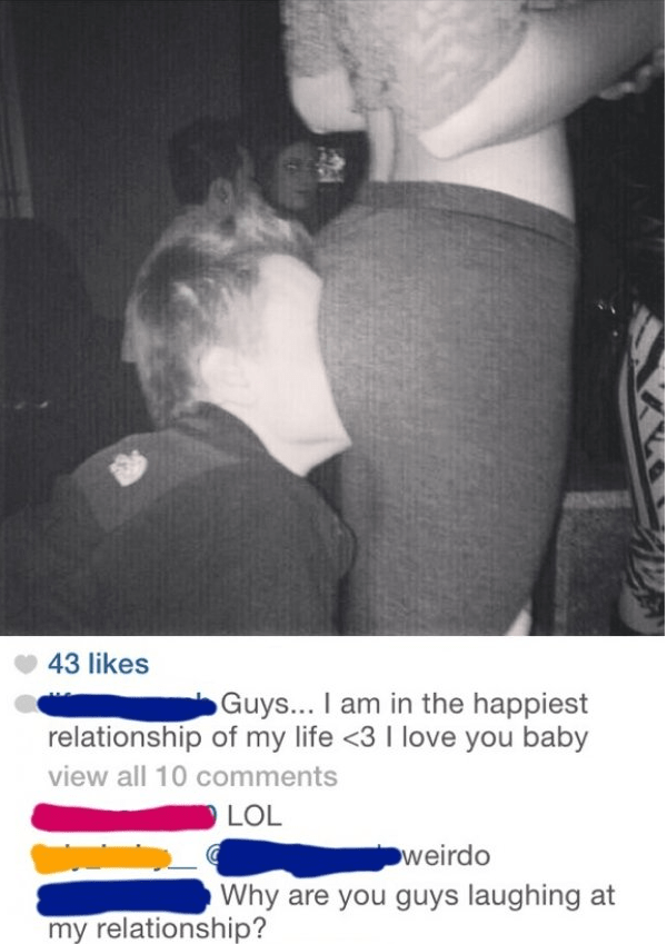 Arm - 43 likes Guys... I am in the happiest relationship of my life <3 I love you baby view all 10 comments LOL weirdo Why are you guys laughing at my relationship?